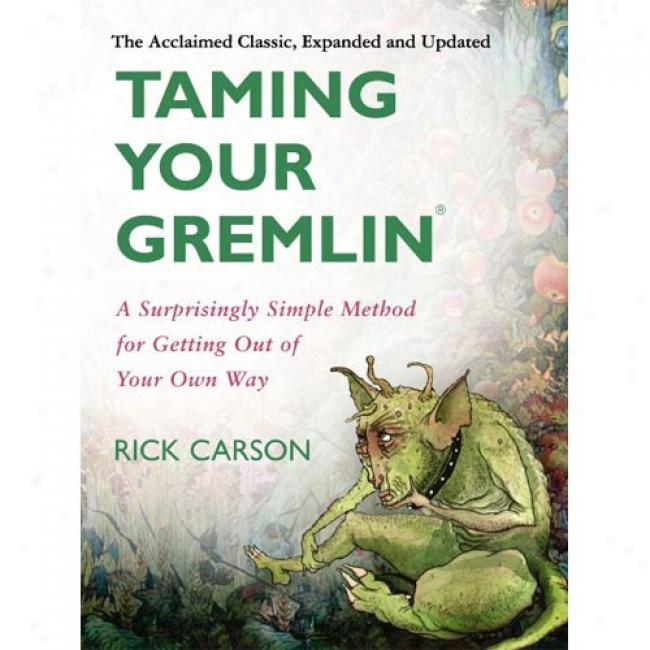 Taming Your Gremlin (revised Edition): A Surprisingly Simple Method For Getting Out Of Your Own Way By Richard David Carson, Isbn 0060520221