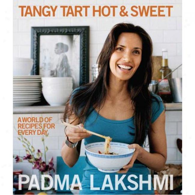 Tangy Tart Hot & Sweet: A World Of Recipes For Every Day