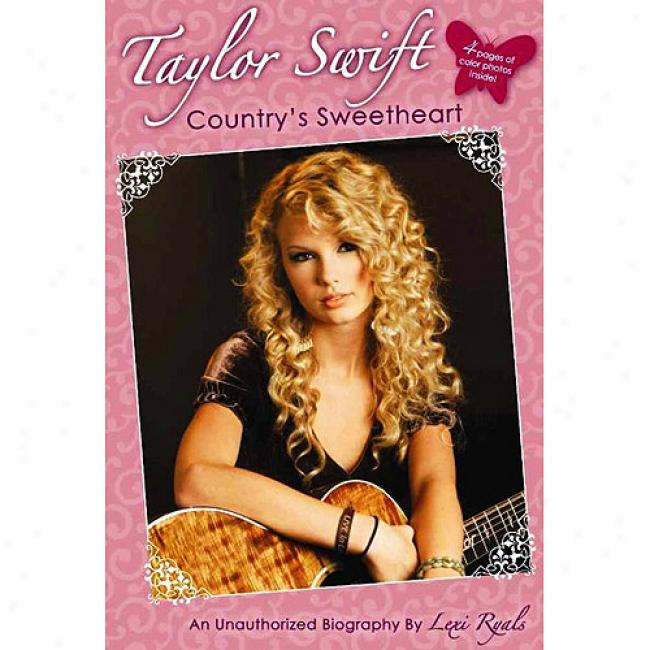 Taylor Swift: Cpuntry's Sweetheart: An Unauthorized Biography