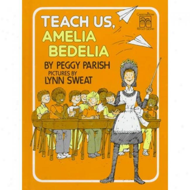 Teach Us, Amelia Bedelia By Peggy Parish, Isbn 0688800696