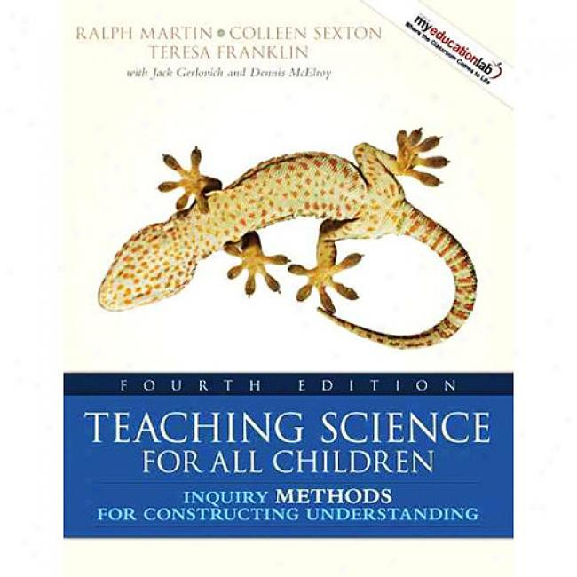 Teaching Science For All Children: Inquiry Methods For Consttucting Understanding + Myeducationlab