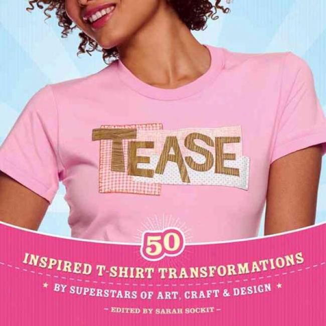 Tease: 50 Inspired T-shirt Transformations By Superstars Of Art, Craft & Design