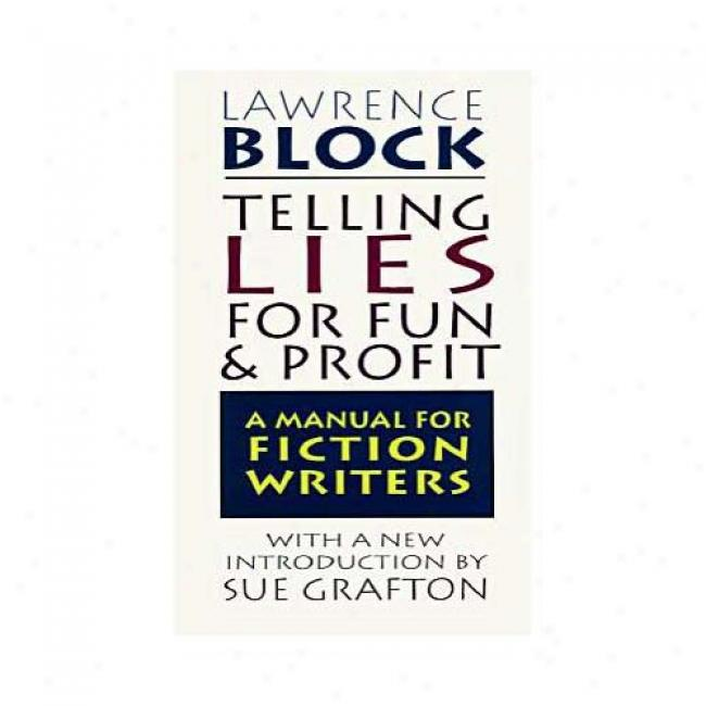Telling Lies Against Fun And Profit: A Manual For Fiction Writers By Lawrence Block, Isbn 0688132286
