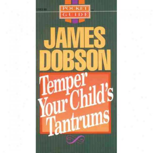 Temper Your Child's Tantrums By James C. Dobson, Isbn 0842369945