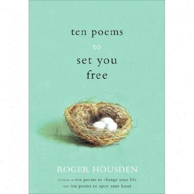 Ten Poems To Set You Free By Roger Housden, Isbn 1400051126