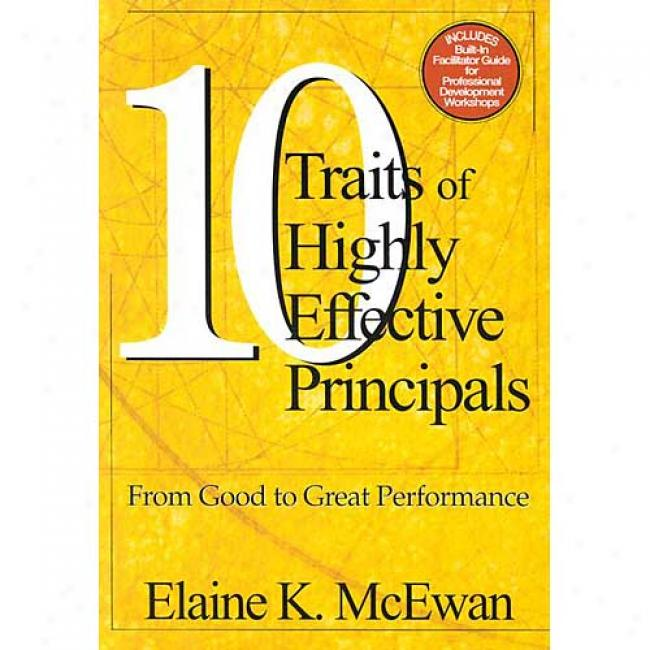 Ten Traits Of Extremely Effective Principals: From Good To Great Performance By Elaine K. Mcewan, Isbn 0761946195
