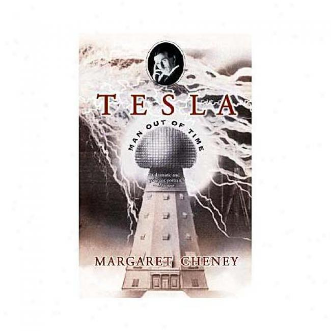 Tesla: Man Out Of Time By Margaret Cheney, Isbn 0743215362