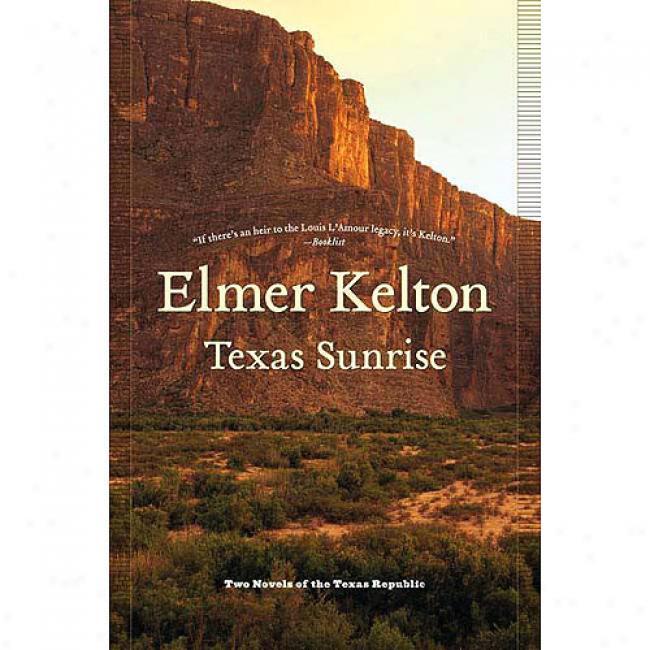 Texas Sunrise: Two Novels Of The Texas Republic