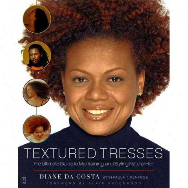 Textured Tresses: The Ultimate Guife To Maintaining And Styling Natural Hair