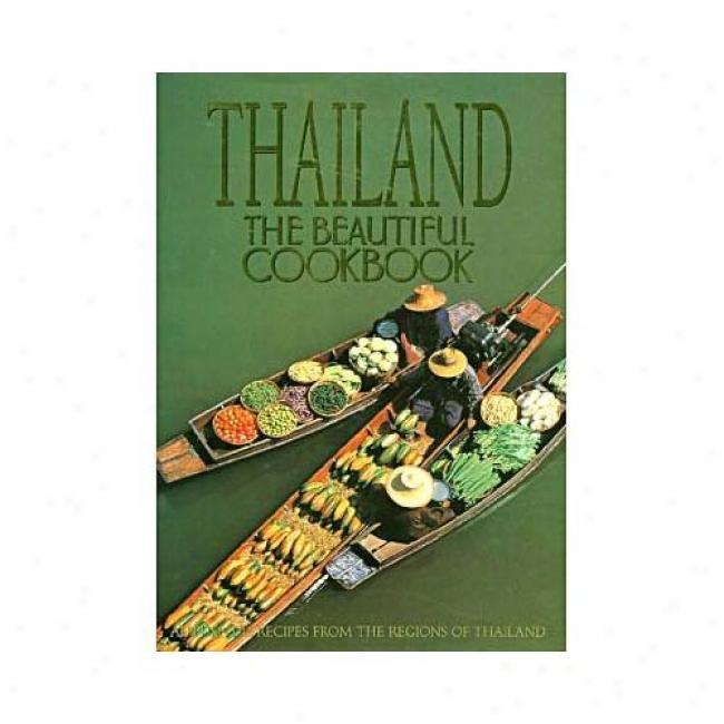 Thailand, The Beautiful Cookbook: Authentic Recipes From The Regions Of Thailand By Panurat Poladitmontri, Isbn 0002550296