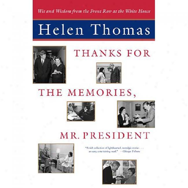 Thanks For The Memories, Mr. President: Wit And Wisdom From The Front Row At The White House By Heleb Thomas, Isbn 0743202260