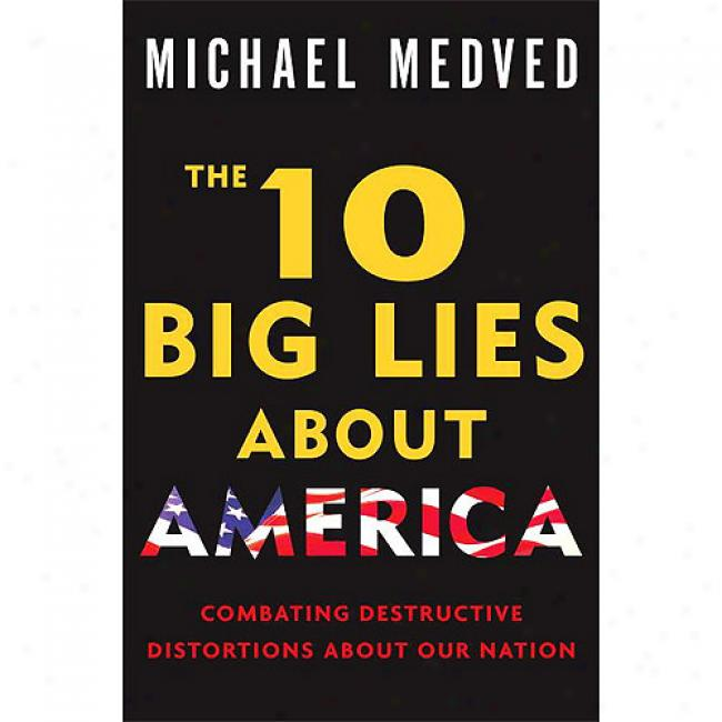 The 10 Big Lies About America: Combating Destructive Distortions About Our People