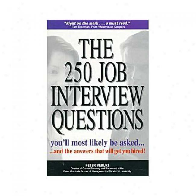 The 250 Job Interview Questions: You'll Most Likely Be Asked...and The Answers That Will Get You Hired By Peter Veruki, Isbn 1580621171