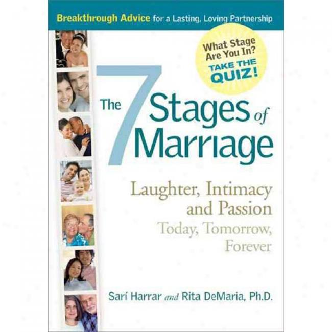 The 7 Stages Of Marriage: Laughter, Intimacy And Passion Today, Tomorrow, Forever