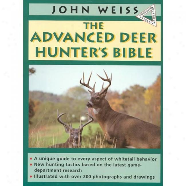 The Advanced Deer Hunter's Bible By John Weiss, Isbn 0385423519