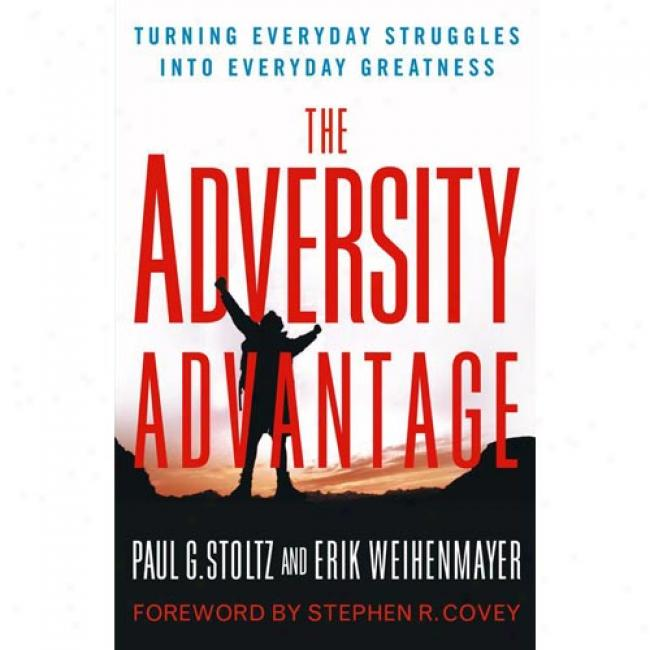 The Adversity Advantage: Tuening Everyday Struggles Into Everyday Greatness
