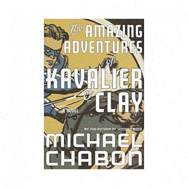 The Amazing Adventures Of Kavalire And Clay (pulitzer Prizr Winner) By Michael Chabon, Isbn 0679450041