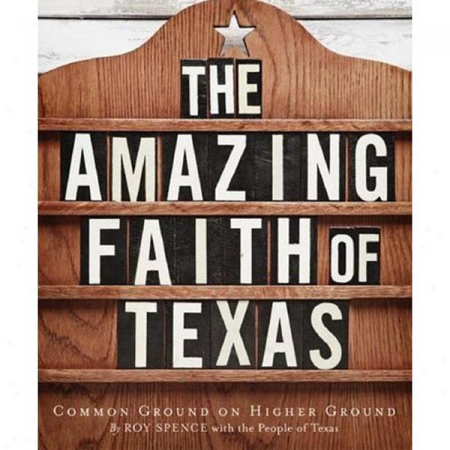 The Amazing Belief  Of Texas: Common Ground On Higher Ground
