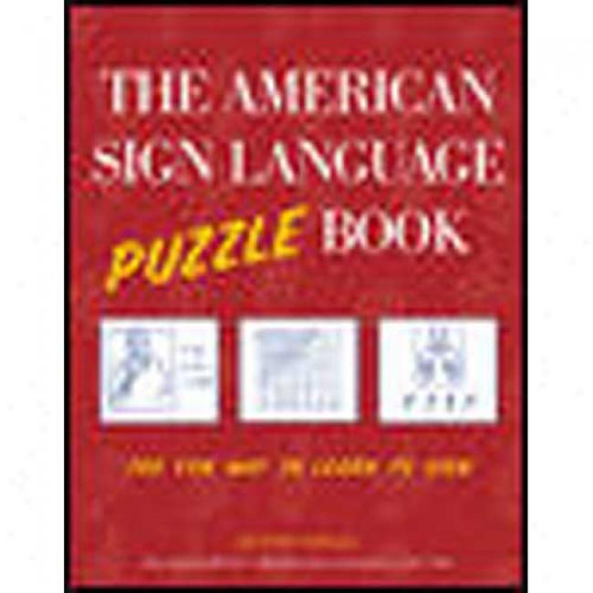 The American Sign Language Puzzle Book: The Fun Way To Learn To Sign By Justin Segal, Isbn 0071413545