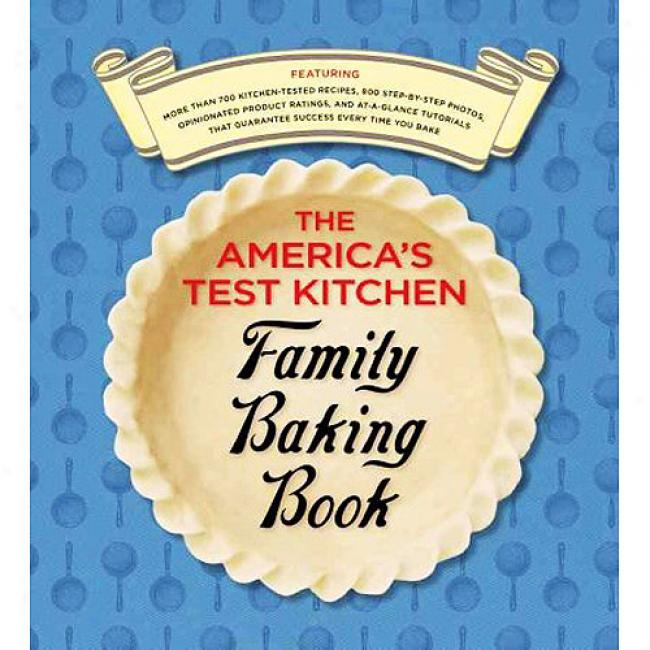 The America's Test Kitdhen Family Baking Book: The Only Baking Book You'll Ever Need