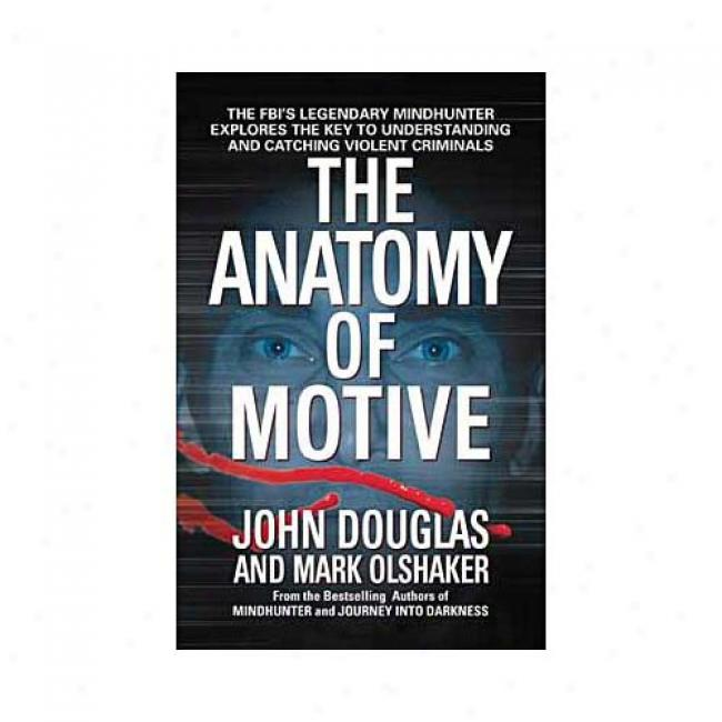 The Anatomy Of Motive: The Fbi's Legendary Mindhunter Explores The Key To Understanding And Catching Violent Criminals By John Douglas, Isbn 0671023934