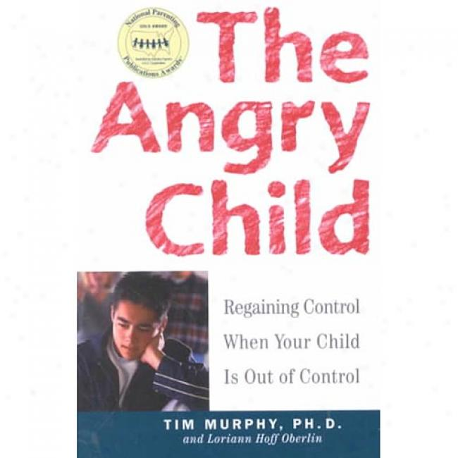 The Angry Child: Regaining Control When Your Child Is Out Of Control By Dr Timothy Murphy, Isbn 060980751x
