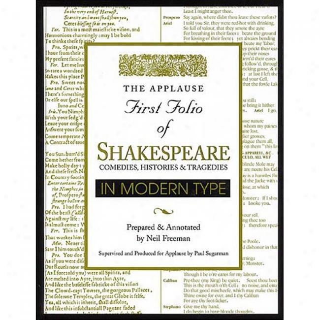 The Applause First Folio Of Shakespeare: In Modern Type By Neil Freeman, Isbn 1557833338