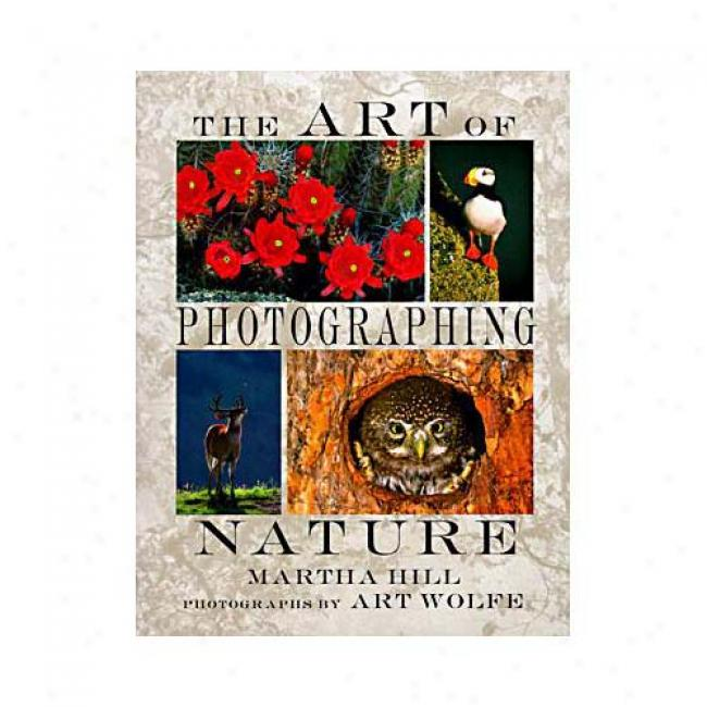The Art Of Nature Photography By Martha Hill, Isbn 0517880342