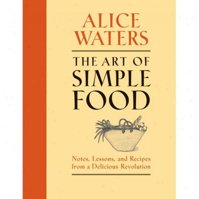 The Art Of_Simple Food: Notes, Lessons, And Recipes From A Delicious Revolution