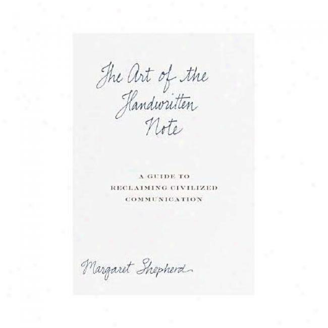 The Art Of The Handwritten Note: A Guide To Reclaiming Civilized Communication By Margaret Shepherd, Isbn 0767907450