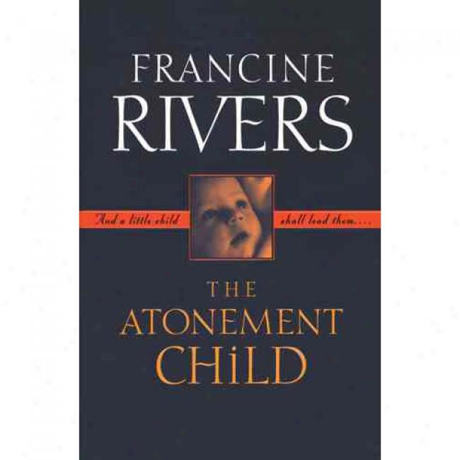 The Atonement Child By Francine Rivers, Isbn 08230052x