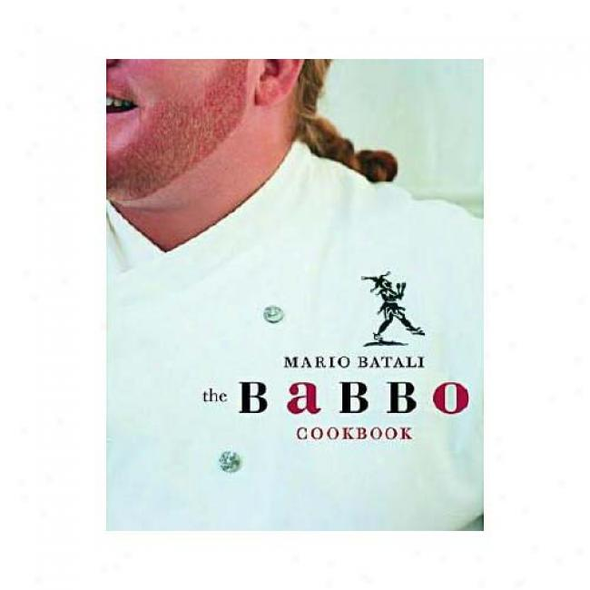 The Babbo Cookbook By Mario Batali, Isbn 0609607758