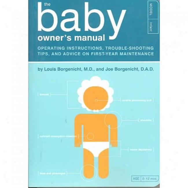 The Baby Owner's Manual: Operating Instructions, Trouble-shooting Tips, And Advice On First-year Maintennance By Louis Borgenicht, Isbn 1931686238
