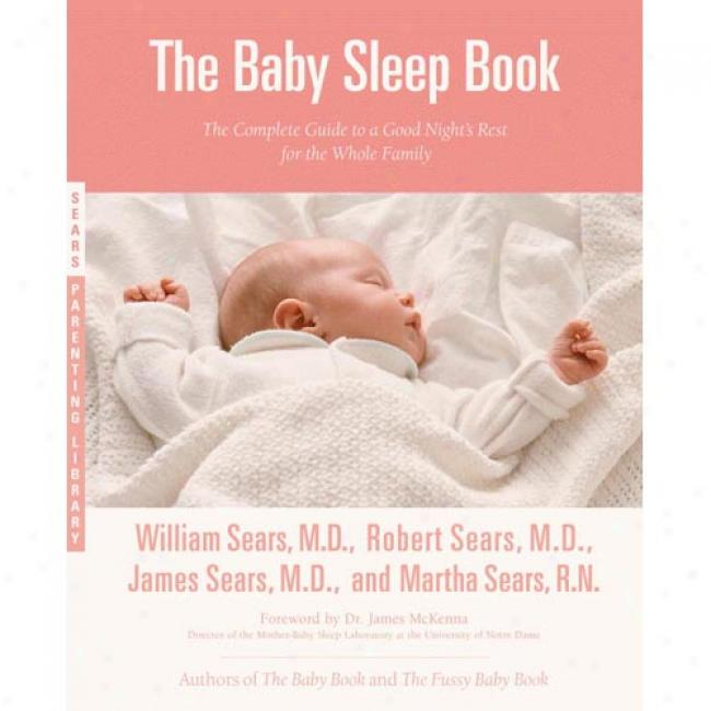 The Baby Sleep Book: The Complete Guide To A Good Night's Rest For The Whole Famkly