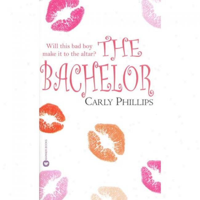 The Bachelor: Will This Bad Boy Make It To The Altar? By Carly Phillips, Isbn 0446610542