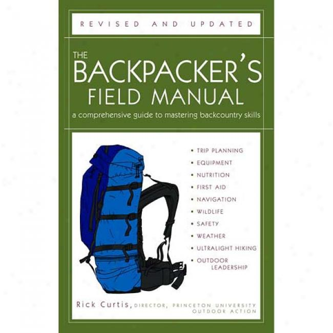 The Backpacker's Field Manual, Revised And Updated: A Comprehensive Guide To Mastering Backcountry Soills