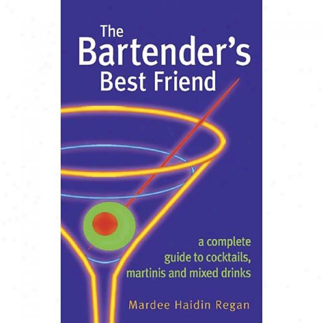 The Bartender's Best Friend: A Complete Guide To Cocktails, Martinis, And Mixed Drinks By Mardee Regan, Isbn 0471227218