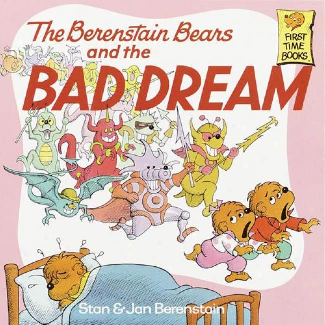 The Berenstain Bears And The Bad Dream By Stan Berrnstain, Isbn 0394873416