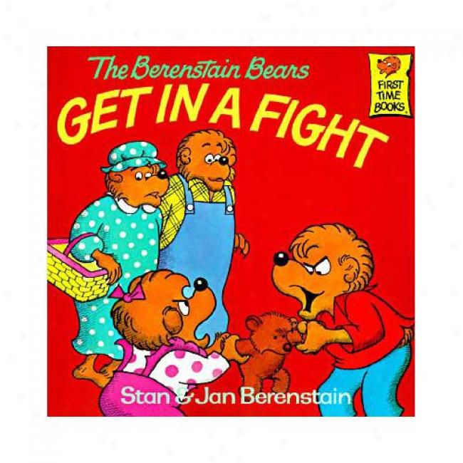 The Berenstain Bears Get In A Fight By Stan Berenstain, Isbn 0394851323