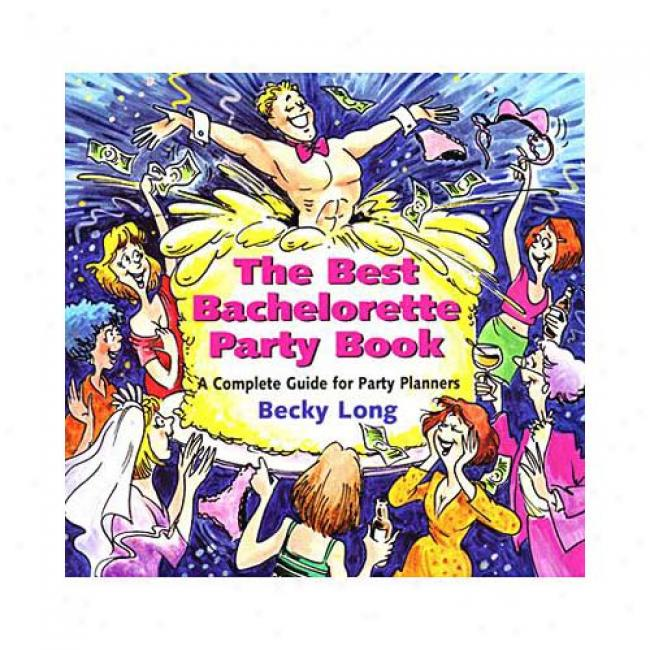 The Best Bachelorette Party Book: A Complete Guide For Party Plnaners By Becky Long, Isbn 0671318195
