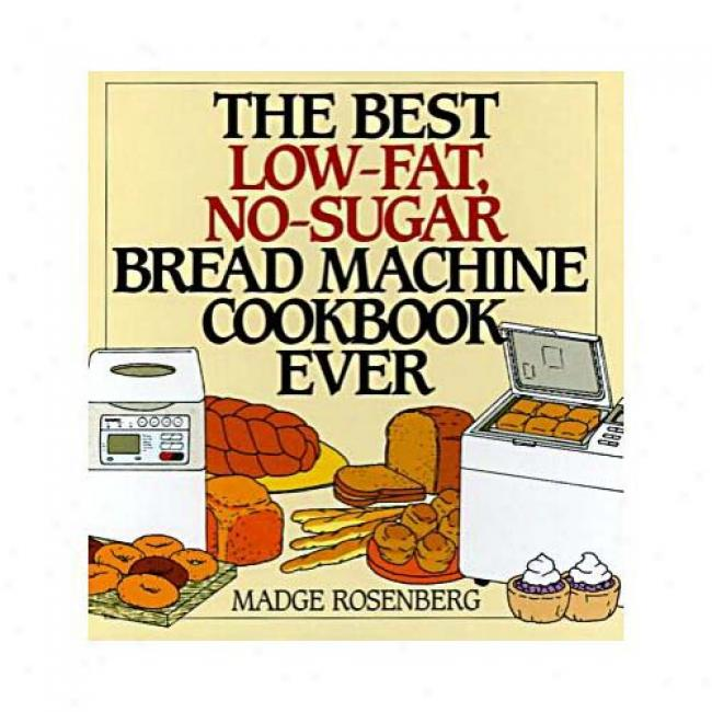 The Best Low-fat, No-sugar Bread Machine Cookbook Ever In the name of Madge Rosenberg, Isbn 006017174x