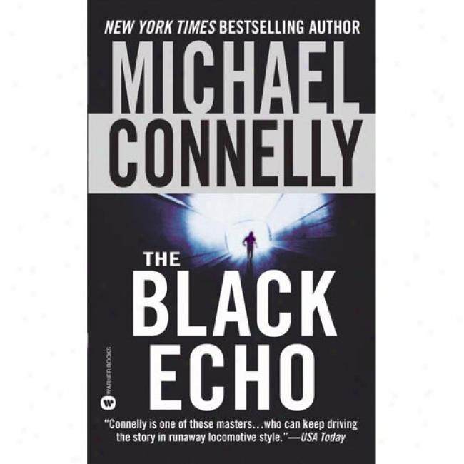 The Black Echo By Michael Connelly, Isbn 0446612731
