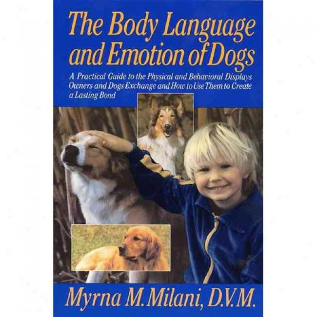 The Body Language And Emotion Of Dogs By Myrna Milani, Isbn 0688128416