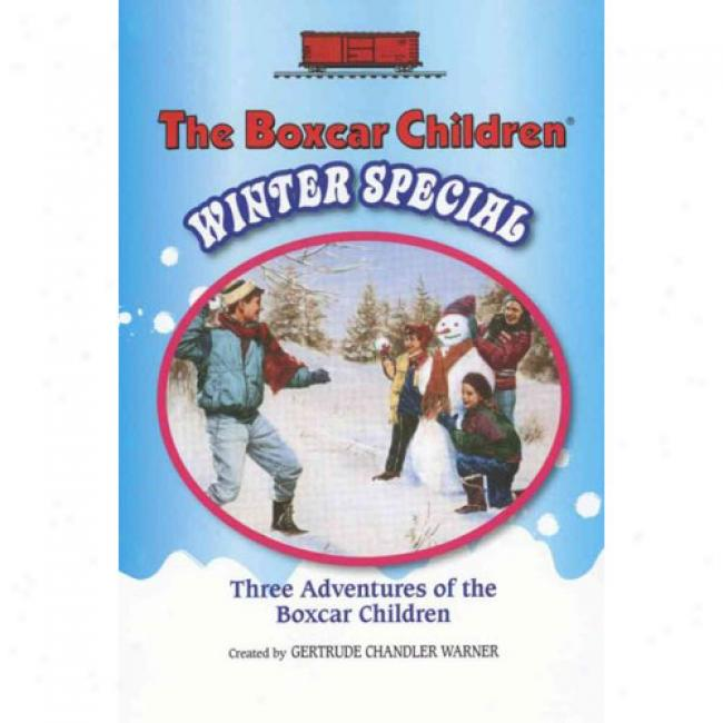 The Boxcar Children Winter Special: The Myste5y In The Snow/the Mysstery On Blizzard Mountain/the Mystery At Snowflake Imn