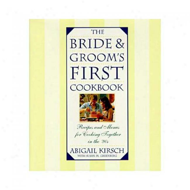The Bride And Groom's First Cookbook: Recipes And Menus For Cooking Together In The 90s By Abigail Kirsch, Isbm 0385476353