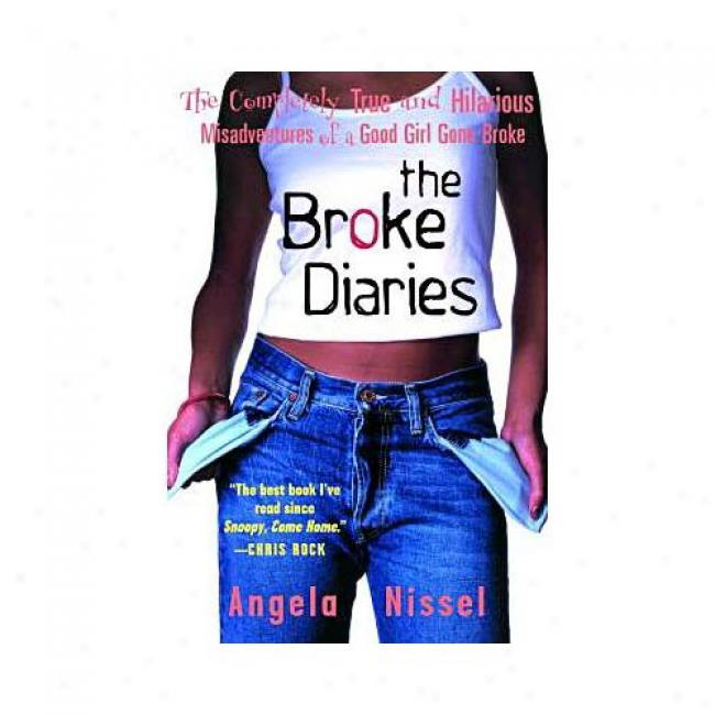The Broke Diaries: The Compietely True And Hilarious Misadventures Of A Good Girl Gone Broke By Angela Nissel, Isbn 0679783571