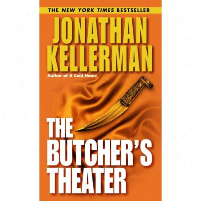 The Butcher's Theater By Jonathan Kellerman, Isbn 0345460677