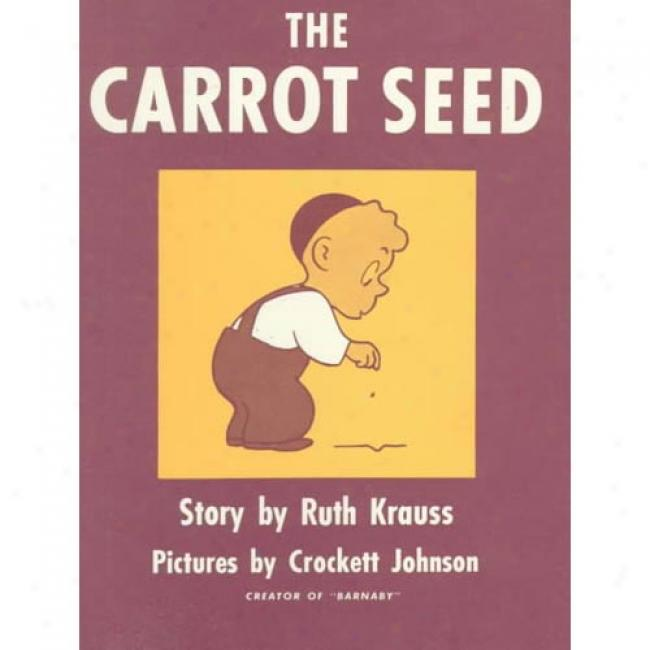 The Carrot Seed By Ruth Krauss, Isbn 0060233508