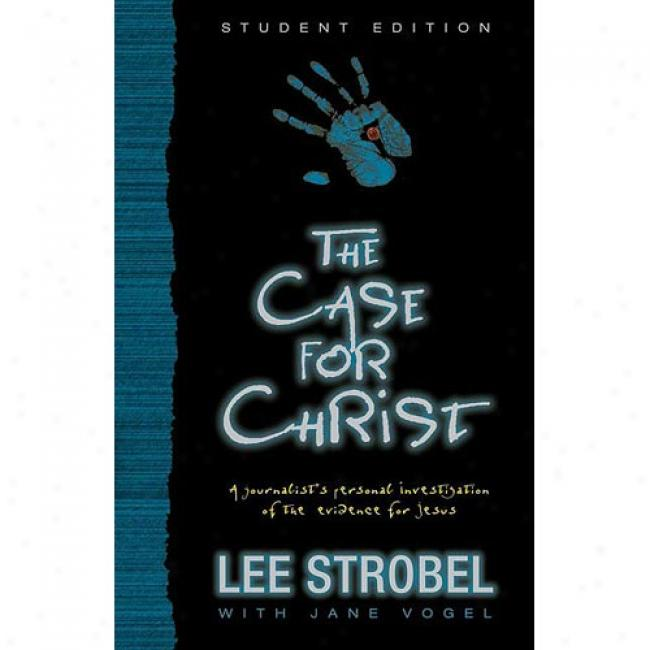 The Case For Christ: A Journalist Investigates The Toughest Questions To Christianity By Lee Strobel, Isbn 0310246083