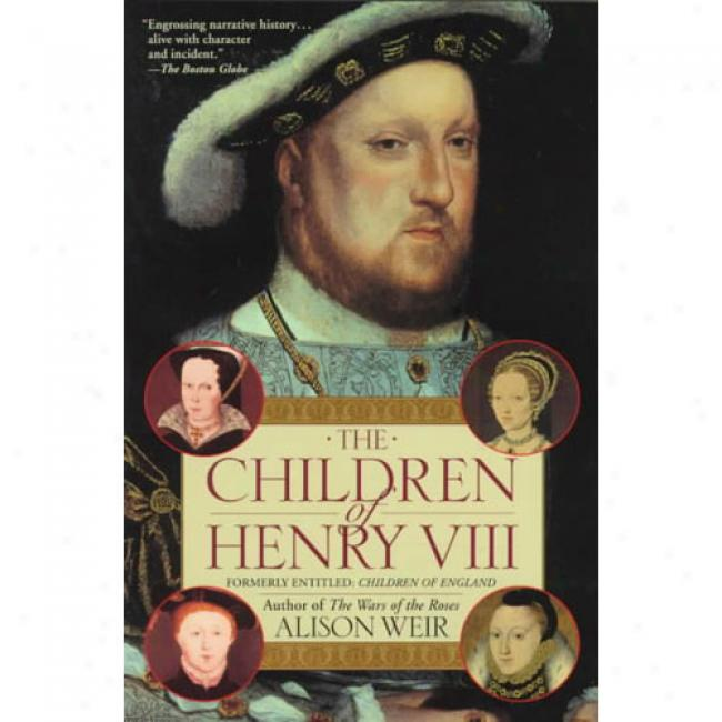 The Children Of Henry Viii By B. Alison Weir, Isbn 0345407865